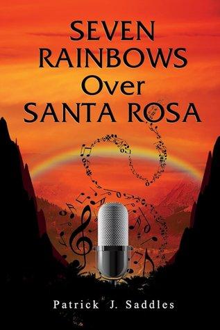 Seven Rainbows Over Santa Rosa  by  Patrick J. Saddles