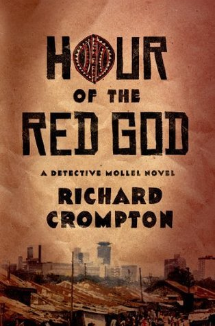Hour of the Red God: A Detective Mollel Novel Richard Crompton