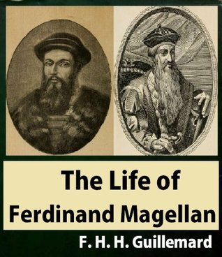 The Life of Ferdinand Magellan, And The First Circumnavigation of The Globe: 1480-1521 Francis Henry Hill Guillemard