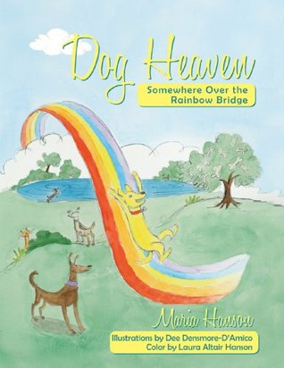 Dog Heaven: Somewhere Over the Rainbow Bridge  by  Maria Hanson and Dee Dinsmore DAmico
