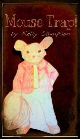 Mouse Trap!  by  Kelly Sampson