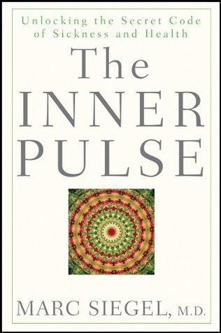 The Inner Pulse: Unlocking the Secret Code of Sickness and Health Marc Siegel