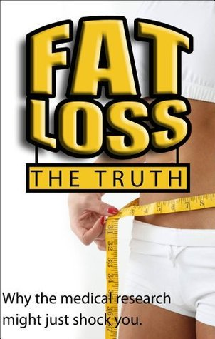 Fat Loss The Truth: Why the medical research might just Shock You John Fitzgerald