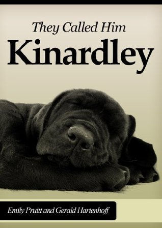 They Called Him Kinardley - The Best Dog I Ever Had  by  Gerald Hartenhoff