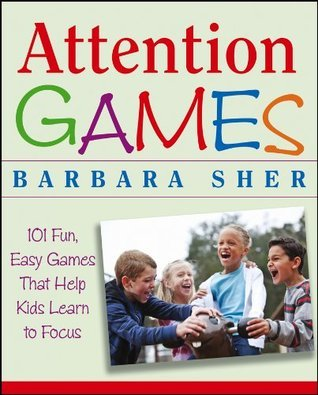 Attention Games: 101 Fun, Easy Games That Help Kids Learn To Focus Barbara  Sher