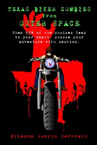 Texas Biker Zombies From Outer Space: Choose Your Own Adventure Through a Zombie Outbreak  by  Etienne Guerin DeForest