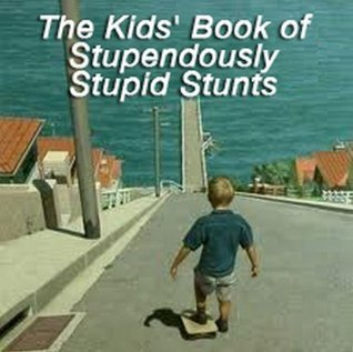 The Kids Book of Stupendously Stupid Stunts (The Kids Books)  by  Todd Strasser