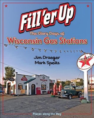 Fill er Up: The Glory Days of Wisconsin Gas Stations  by  Jim Draeger