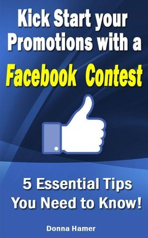 Kick Start Your Promotions With A Facebook Contest  by  Donna Hamer