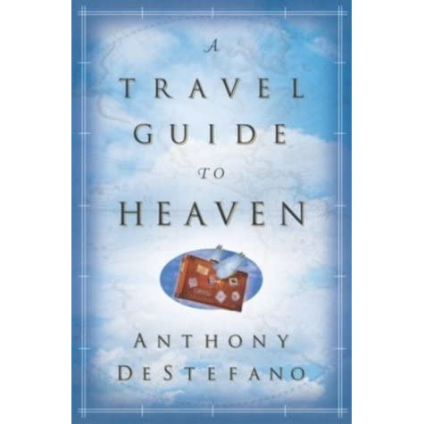 A Travel Guide to Heaven for Kids by Anthony DeStefano ...