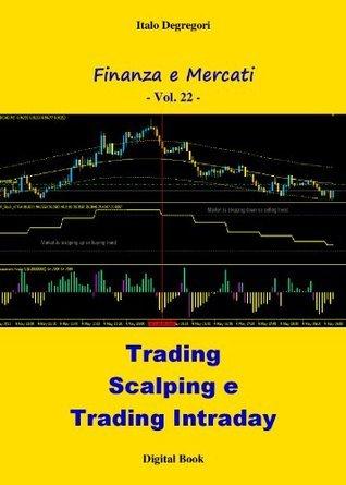 Trading, Scalping e Trading Intraday (Finanza e Mercati) Italo Degregori