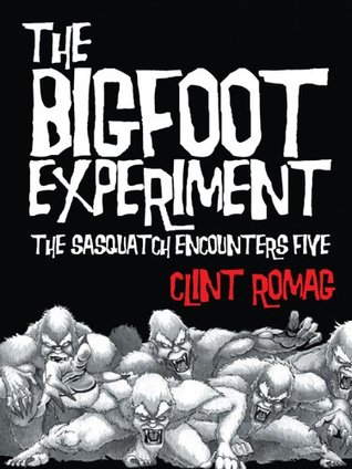 The Bigfoot Experiment: The Sasquatch Encounters Five  by  Clint Romag