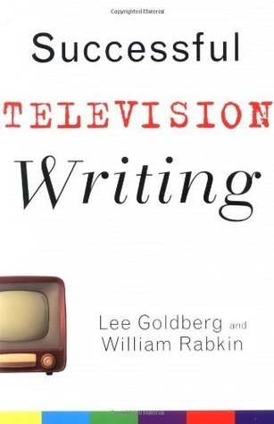 Successful Television Writing (Wiley Books For Writers)  by  Lee Goldberg