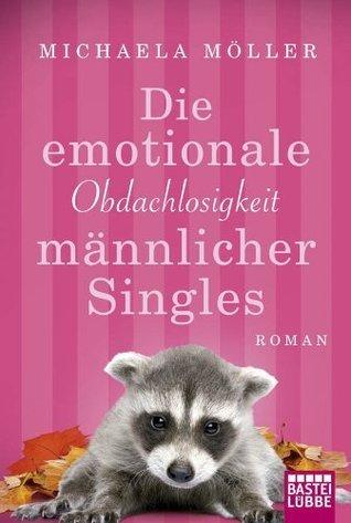 Die emotionale Obdachlosigkeit männlicher Singles: Roman Michaela Möller