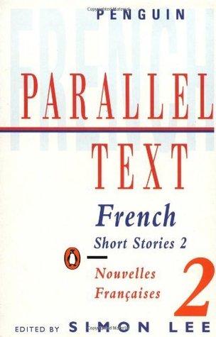 Parallel Text: French Short Stories: Nouvelles Francaises: 2  by  Simon Lee