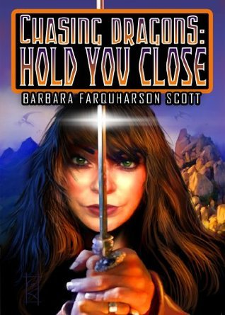 Hold You Close (Chasing Dragons Saga, #1) Barbara Farquharson Scott