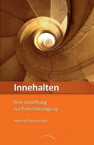 Innehalten: Eine Anstiftung zur Entschleunigung  by  Helmut Rennschuh