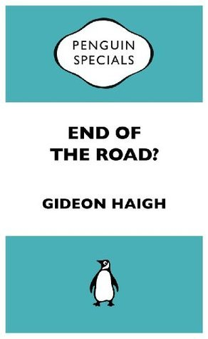 End of the Road: Penguin Special Gideon Haigh