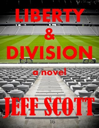 Liberty & Division: A Novel  by  Jeff Scott