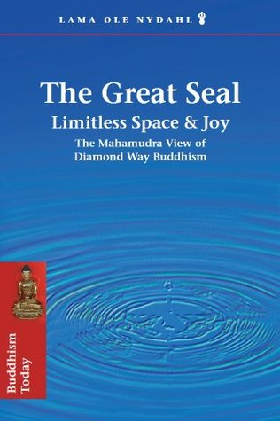 The Great Seal: Limitless Space & Joy: The Mahamudra View of Diamond Way Buddhism  by  Ole Nydahl