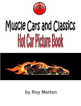 Muscle Cars and Classics - Hot Car Picture Book  by  Gloria Henshaw