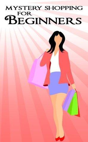 Mystery Shopping for Beginners Mirianna Shepherd