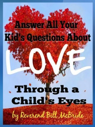 Love and Respect! A Kids Book About Love and Happiness: Help Your Child Understand Love and Friendship, Faith, Joy and Forgiveness in This Book on Love for Children  by  Bill McBride
