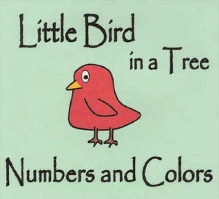 Little Bird in a Tree (Little Colors, Numbers and Shapes Series) S M