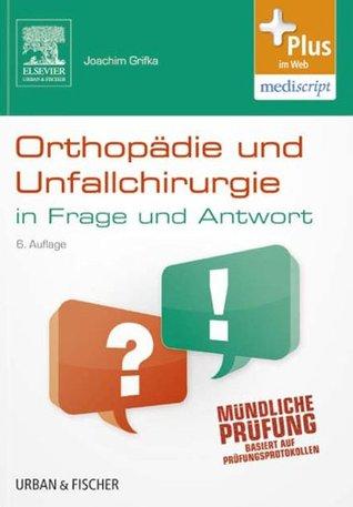 Orthopadie Und Unfallchirurgie in Frage Und Antwort  by  Joachim Grifka