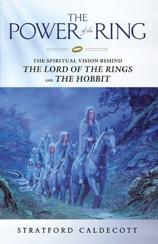 The Power of the Ring: The Spiritual Vision Behind the Lord of the Rings and The Hobbit  by  Stratford Caldecott