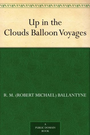 Up in the Clouds Balloon Voyages R.M. Ballantyne