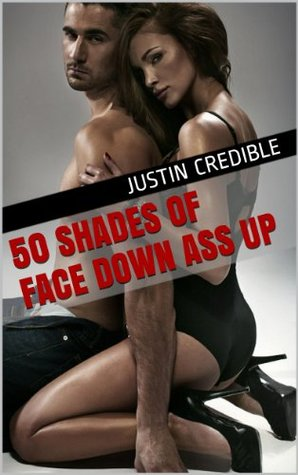 50 Shades Of Face Down Ass Up  by  Justin Credible
