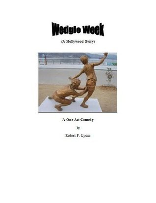 WEDGIE WEEK  by  Robert F. Lyons