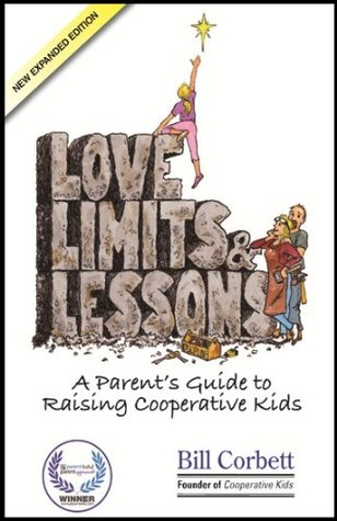 Love, Limits & Lessons: A Parents Guide to Raising Cooperative Kids Bill  Corbett