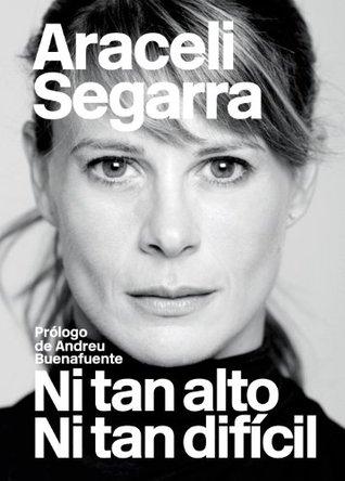 Ni tan alto ni tan difícil  by  Araceli Segarra