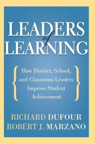 Leaders of Learning: How District, School, and Classroom Leaders Improve Student Achievement  by  Richard DuFour