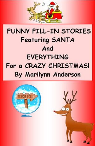 Funny Fill-in Stories Featuring Santa and Everything for a Crazy Christmas Marilynn Anderson