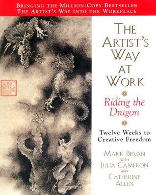 Artists Way at Work: Riding the Dragon Mark Bryan