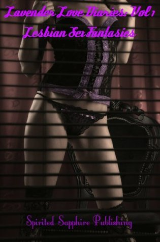 Lavender Love Diaries Vol. 1: Lesbian Sex Fantasies (Lesbian Sex Books) Spirited Sapphire Publishing