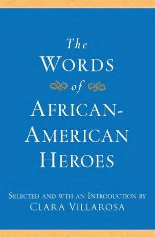 The Words of African-American Heroes (Newmarket Words Of Series) Clara Villarosa