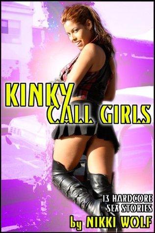 Kinky Call Girls: 13 Hardcore Hooker Sex Stories Nikki Wolf
