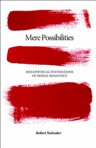 Mere Possibilities: Metaphysical Foundations of Modal Semantics (Carl G. Hempel Lecture Series)  by  Robert Stalnaker