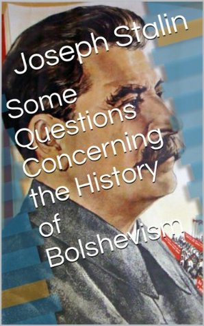 Some Questions Concerning the History of Bolshevism  by  Joseph Stalin