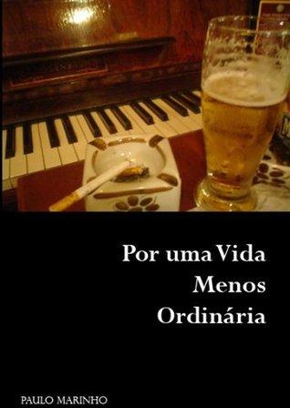 Por Uma Vida Menos Ordinária  by  Paulo Marinho