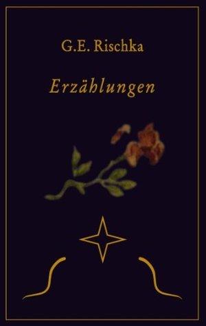 Erzählungen  by  G.E. Rischka