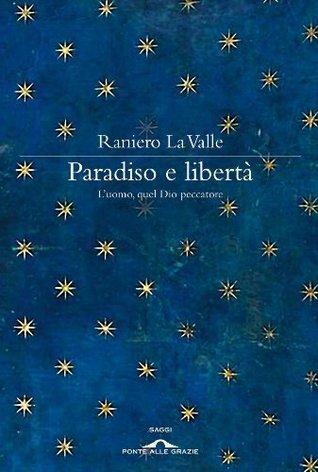 Paradiso e libertà Raniero La Valle