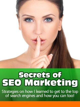 Secrets of SEO Marketing: Strategies on How I learned to Get to the Top of Search Engines and How You Can Too  by  Jimena Cortes