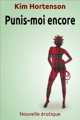 Punis-moi encore (Nouvelle érotique) (French Edition)  by  Kim Hortenson