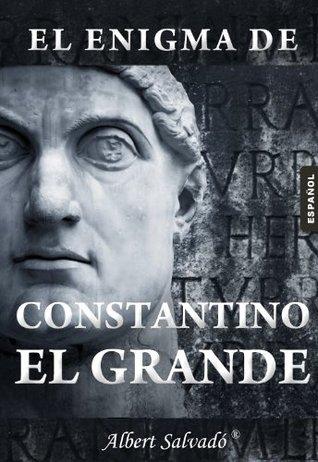 El enigma de Constantino el Grande  by  Albert Salvadó