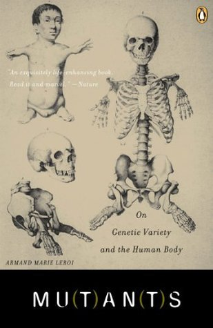 Mutants: On Genetic Variety and the Human Body Armand Marie Leroi